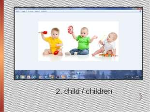 2. child / children