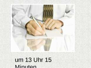 um 13 Uhr 15 Minuten