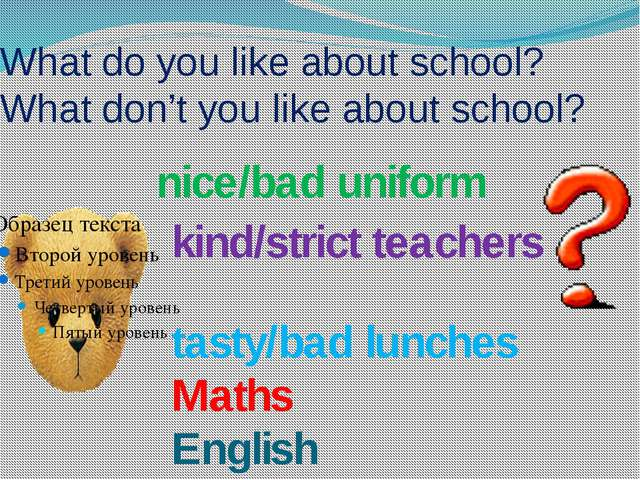 What do you like about school? What don't you like about school? nice/bad uni...