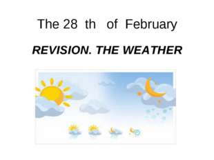 The 28 th of February REVISION. THE WEATHER
