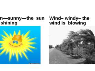 Sun—sunny—the sun is shining Wind– windy– the wind is blowing
