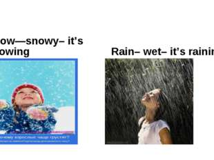Snow—snowy– it's snowing Rain– wet– it's raining
