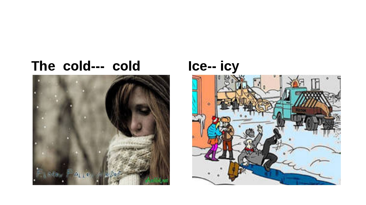 The cold--- cold Ice-- icy