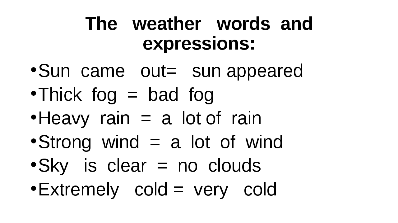 The weather words and expressions: Sun came out= sun appeared Thick fog = bad...