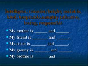 Intelligent, creative, bright, sociable, kind, hospitable,naughty talkative,