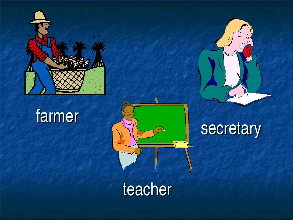 teacher farmer secretary