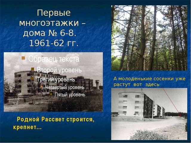 Первые многоэтажки – дома № 6-8. 1961-62 гг. Родной Рассвет строится, крепнет...