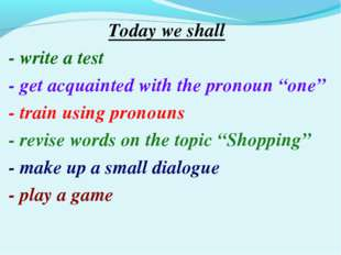 "Today we shall - write a test - get acquainted with the pronoun ""one"" - train"