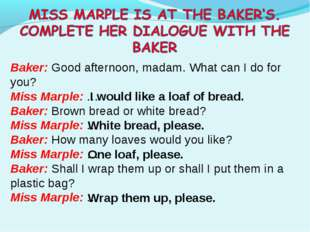 Baker: Good afternoon, madam. What can I do for you? Miss Marple: … Baker: Br