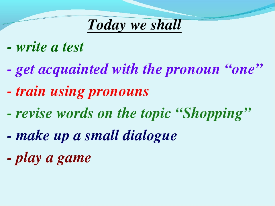 "Today we shall - write a test - get acquainted with the pronoun ""one"" - train..."