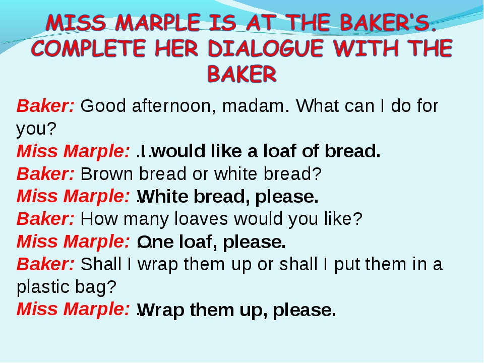 Baker: Good afternoon, madam. What can I do for you? Miss Marple: … Baker: Br...