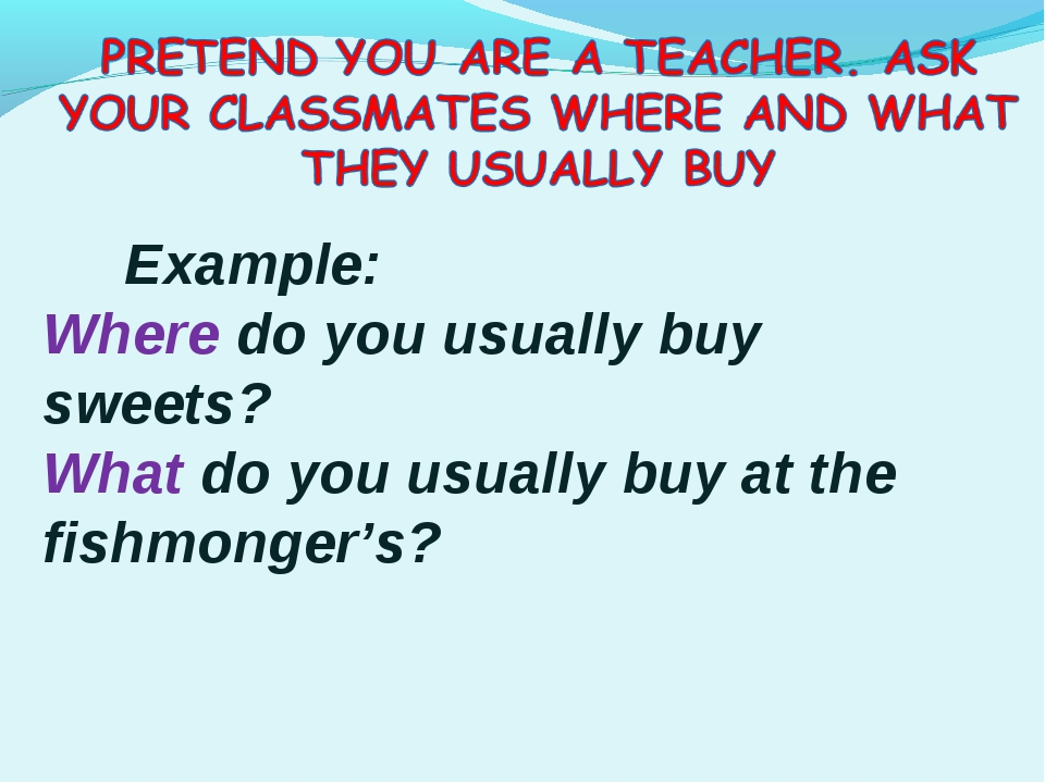 Example: Where do you usually buy sweets? What do you usually buy at the fis...