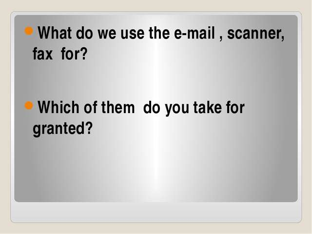 What do we use the e-mail , scanner, fax for? Which of them do you take for...