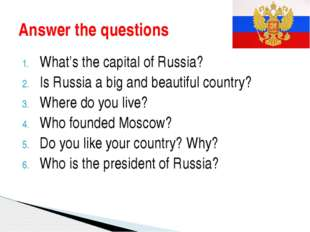 What's the capital of Russia? Is Russia a big and beautiful country? Where do