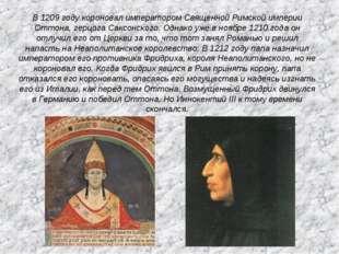 В 1209 году короновал императором Священной Римской империи Оттона, герцога С