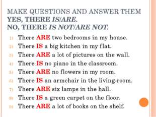 MAKE QUESTIONS AND ANSWER THEM YES, THERE IS/ARE. NO, THERE IS NOT/ARE NOT. T