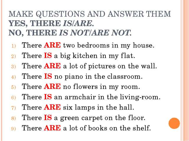 MAKE QUESTIONS AND ANSWER THEM YES, THERE IS/ARE. NO, THERE IS NOT/ARE NOT. T...