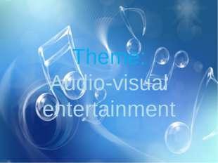 Theme: Audio-visual entertainment