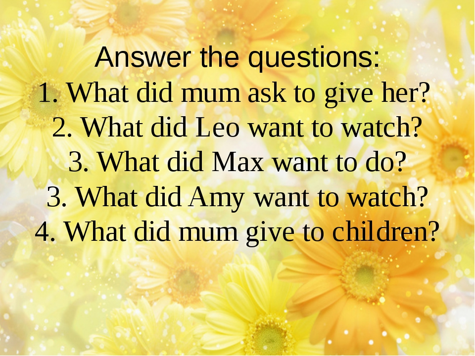 Answer the questions: 1. What did mum ask to give her? 2. What did Leo want t...