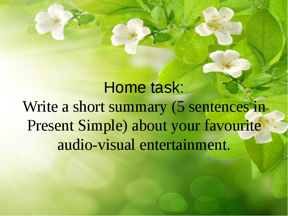 Home task: Write a short summary (5 sentences in Present Simple) about your...