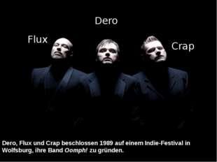 Dero, Flux und Crap beschlossen 1989 auf einemIndie-Festival in Wolfsburg, i