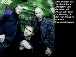 """2008 erschien das Top-Ten-Album """"Monster"""", von dem das Lied """"Wach auf!"""" auch"""