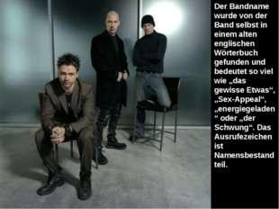 Der Bandname wurde von der Band selbst in einem alten englischen Wörterbuch g