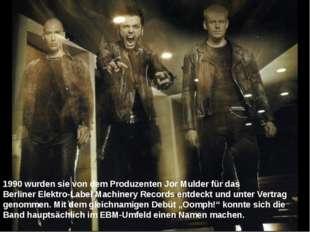 1990 wurden sie von dem Produzenten Jor Mulder für das BerlinerElektro-Label