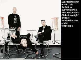 "1993 folgten der erste USA-Auftritt im ausverkauften New Yorker Kult-Club ""Li"
