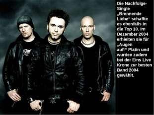 """Die Nachfolge-Single """"Brennende Liebe"""" schaffte es ebenfalls in dieTop 10. I"""