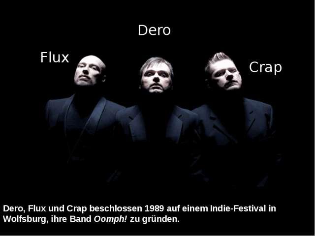 Dero, Flux und Crap beschlossen 1989 auf einemIndie-Festival in Wolfsburg, i...