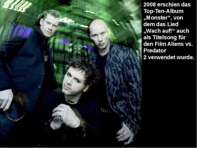 """2008 erschien das Top-Ten-Album """"Monster"""", von dem das Lied """"Wach auf!"""" auch..."""