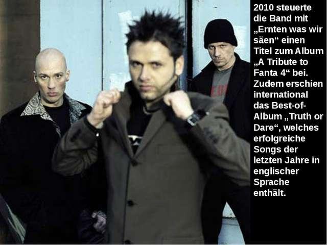 """2010 steuerte die Band mit """"Ernten was wir säen"""" einen Titel zum Album """"A Tri..."""