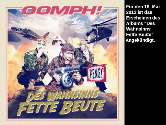 """Für den 18. Mai 2012 ist das Erscheinen des Albums """"Des Wahnsinns Fette Beut..."""