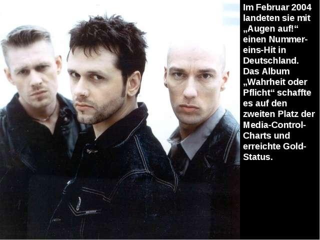 """Im Februar 2004 landeten sie mit """"Augen auf!"""" einen Nummer-eins-Hit in Deutsc..."""