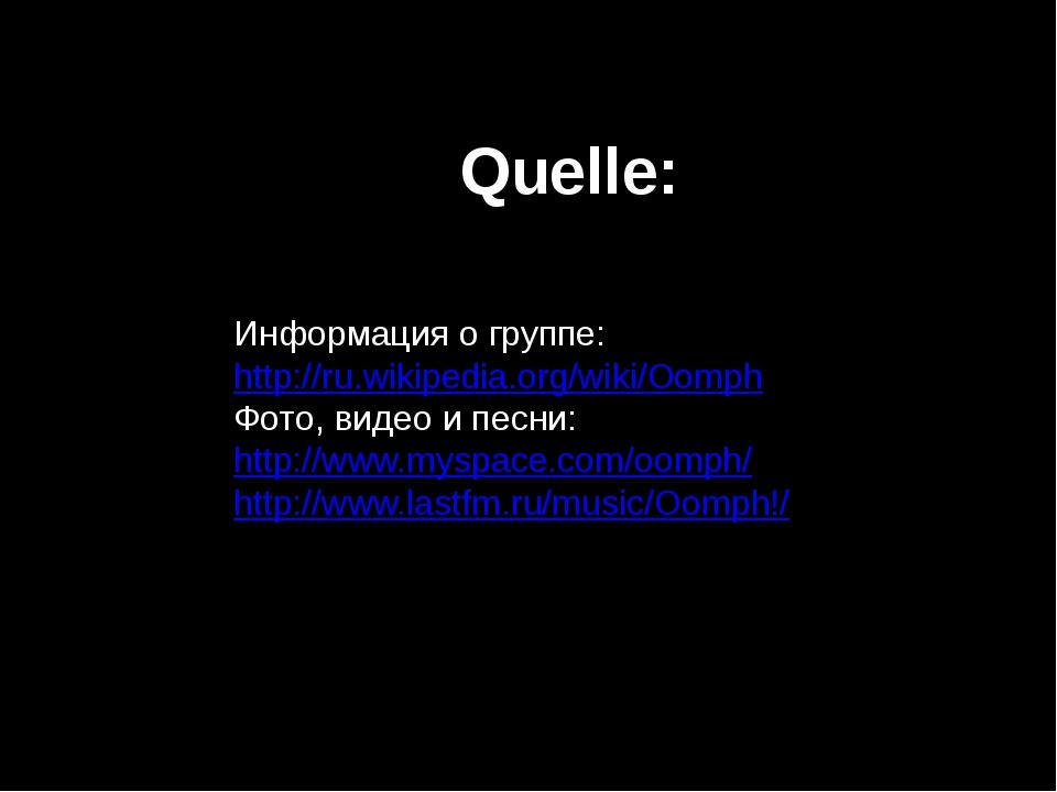 Quelle: Информация о группе: http://ru.wikipedia.org/wiki/Oomph Фото, видео и...
