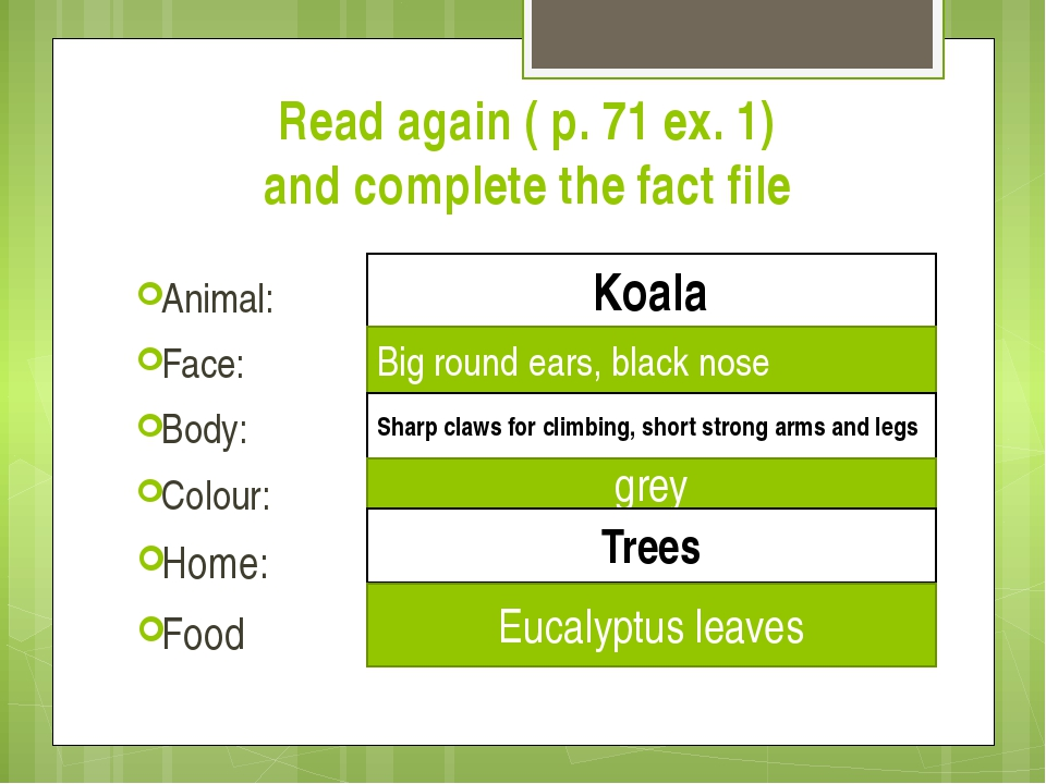 Read again ( p. 71 ex. 1) and complete the fact file Animal: Face: Body: Colo...