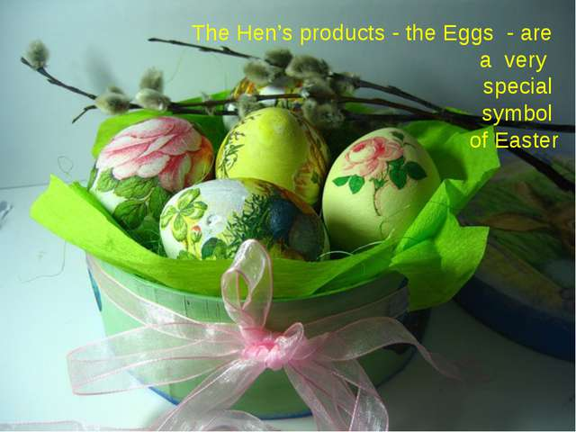 The Hen's products - the Eggs - are a very special symbol of Easter