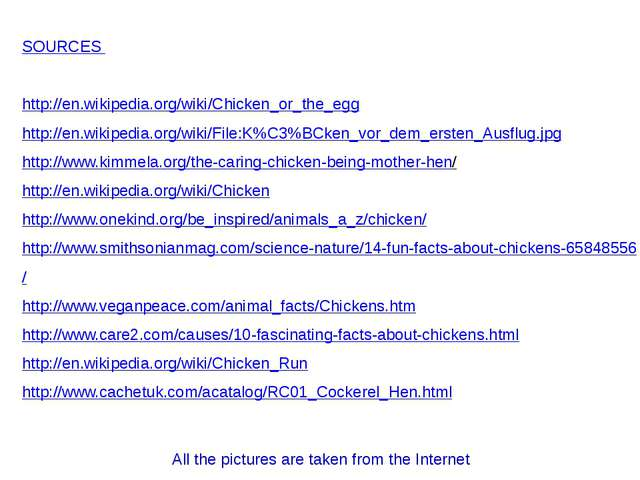 SOURCES http://en.wikipedia.org/wiki/Chicken_or_the_egg http://en.wikipedia.o...