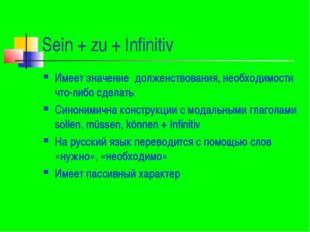 Sein + zu + Infinitiv Имеет значение долженствования, необходимости что-либо