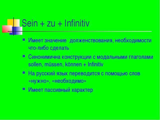 Sein + zu + Infinitiv Имеет значение долженствования, необходимости что-либо...