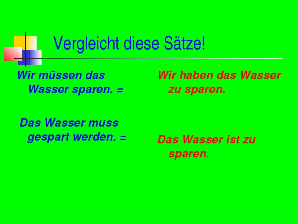Vergleicht diese Sätze! Wir müssen das Wasser sparen. = Das Wasser muss gesp...