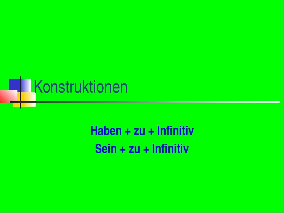 Konstruktionen Haben + zu + Infinitiv Sein + zu + Infinitiv