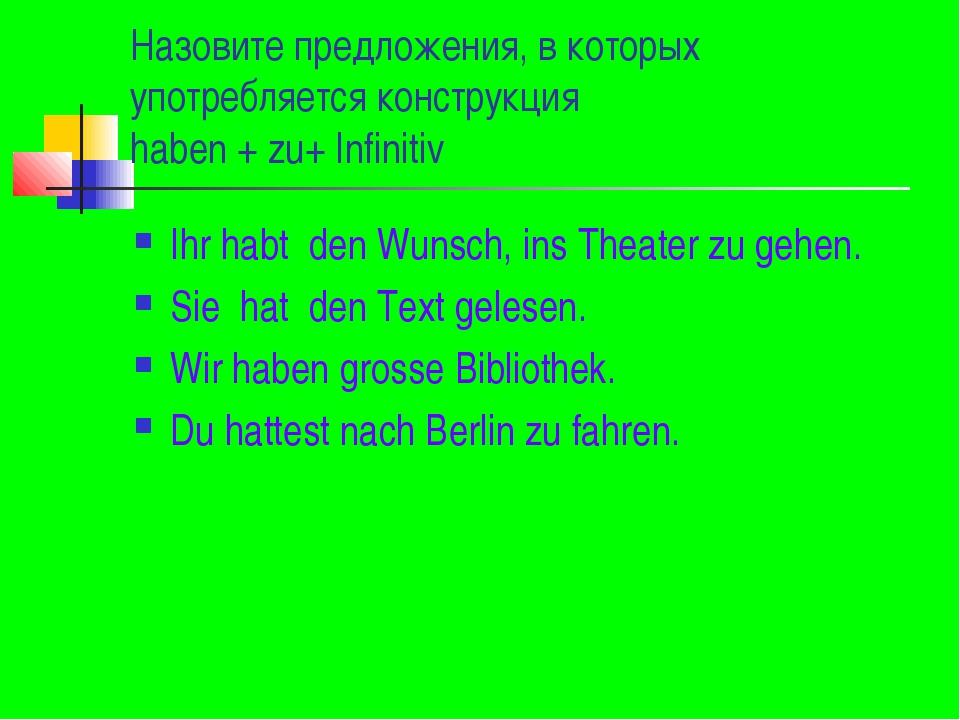 Назовите предложения, в которых употребляется конструкция haben + zu+ Infinit...