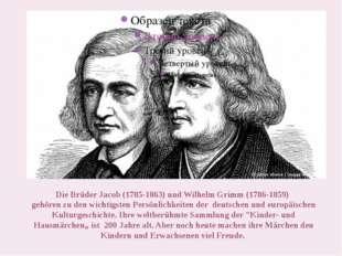 Die Brüder Jacob (1785-1863) und Wilhelm Grimm (1786-1859) gehören zu den wi