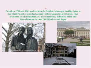 Die Brüder Grimm in Kassel Zwischen 1798 und 1841 verbrachten die Brüder Gri