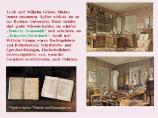 Jacob und Wilhelm Grimm blieben immer zusammen. Später wirkten sie an der Be