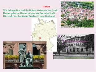 Hanau Das Geburtshaus in Hanau Wie bekanntlich sind die Brüder Grimm in der