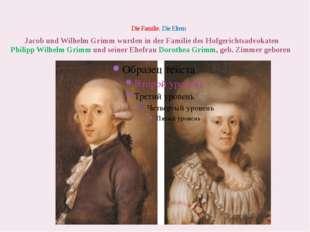 Die Familie. Die Eltern Jacob und Wilhelm Grimm wurden in der Familie des H