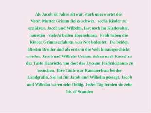 Als Jacob elf Jahre alt war, starb unerwartet der Vater.Mutter Grimm fiel es